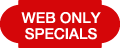 Web Only Specials